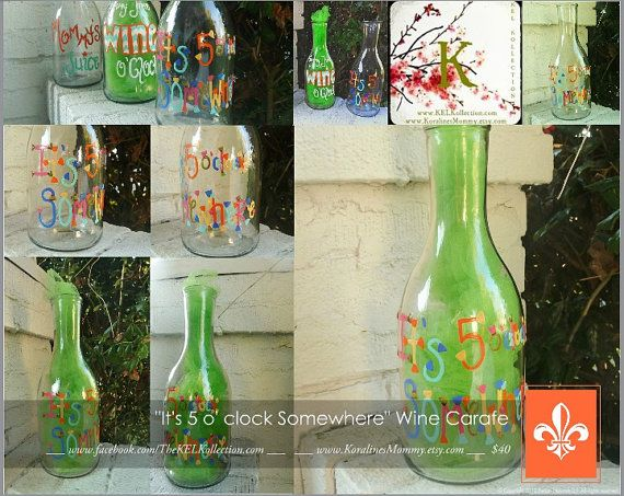 Hand Painted Decorative Wine Carafe  It's 5 o' Clock Somewhere by The KEL Kollection, $40.00 + shipping  www.facebook.com/TheKELKollection