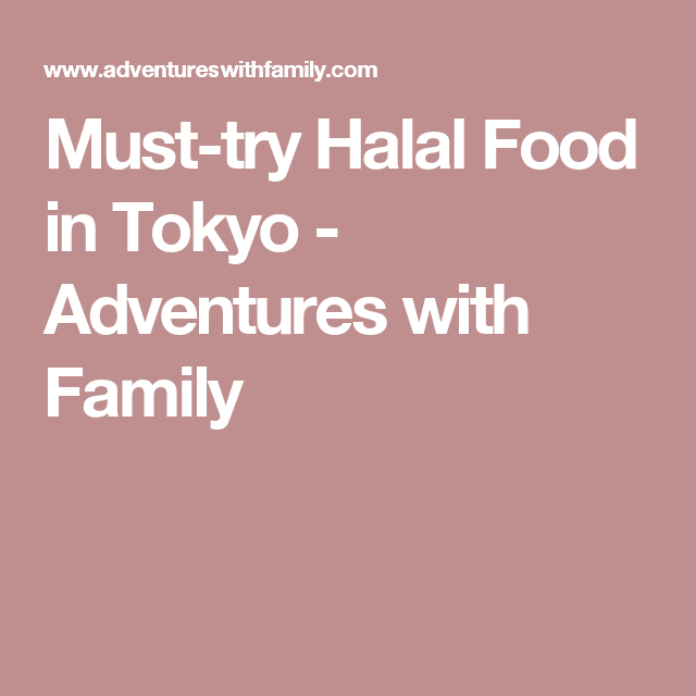 Must Try Halal Food In Tokyo Adventures With Family Halal Recipes Halal Food