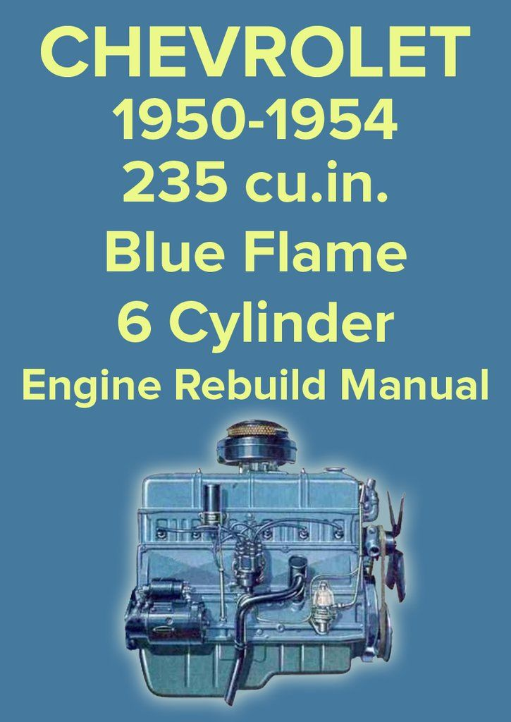 Chevrolet 235 Cu In 6 Cylinder Blue Flame Engine Factory Rebuild Manual Rat Rods Truck Rat Rod Blue Flames