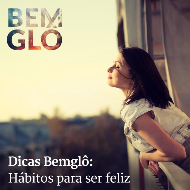 No Dicas Bemglô de hoje damos alguns conselhos para que você pare de ter hábitos ruins e seja feliz! Vem com a gente! #bemglo #dicasbemglo #felicidade