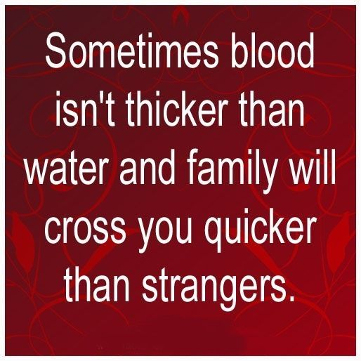 Blood isn't always thicker than water