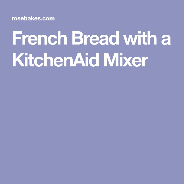 French Bread with a KitchenAid Mixer | Recipe | Kitchen ...