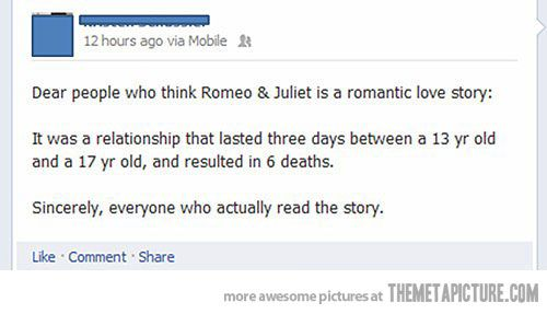 I get really pissed off when people say that Romeo and Juliet was a story of true love.