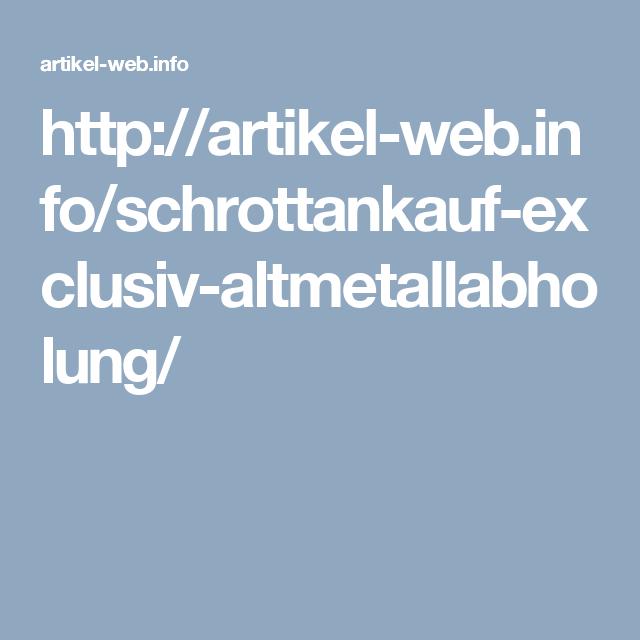 http://artikel-web.info/schrottankauf-exclusiv-altmetallabholung/