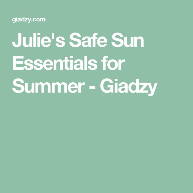 Julie's Safe Sun Essentials for Summer - Giadzy