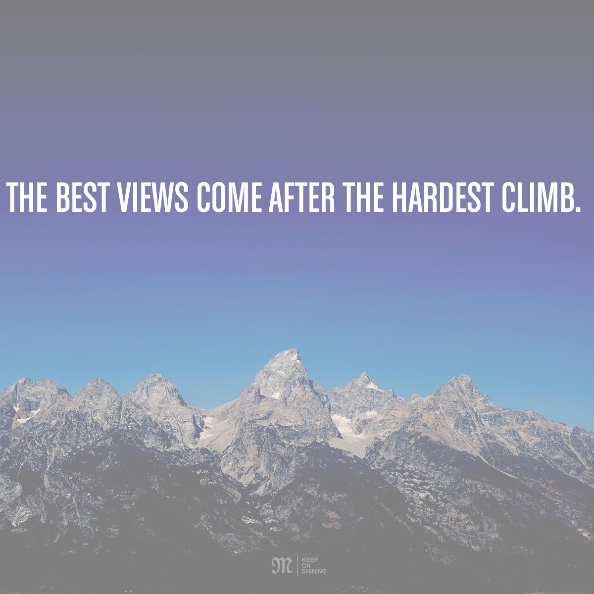 The Best Views Come After The Hardest Climb Quote Missmejeans Climbing Quotes Mountain Climbing Quotes Inspirational Quotes