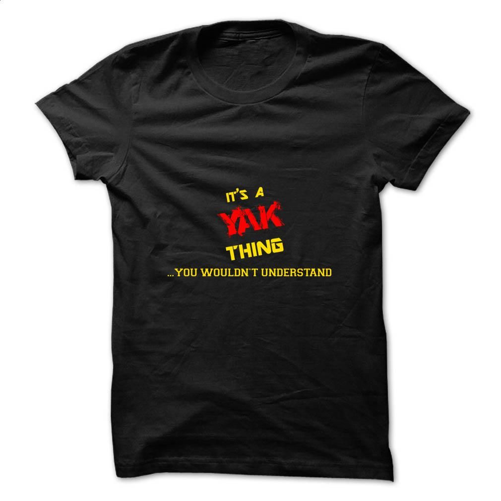It's a YAK thing, you wouldn't understand T Shirt, Hoodie ...