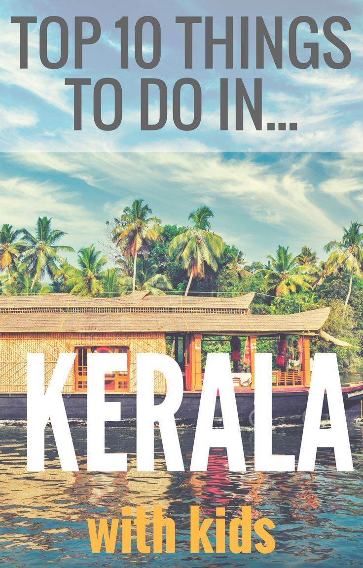 Kerala with Kids Guide to the Top 10 Places to Visit in