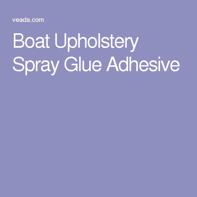 Boat Upholstery Spray Glue Adhesive Boat Upholstery Boat Pontoon Seats