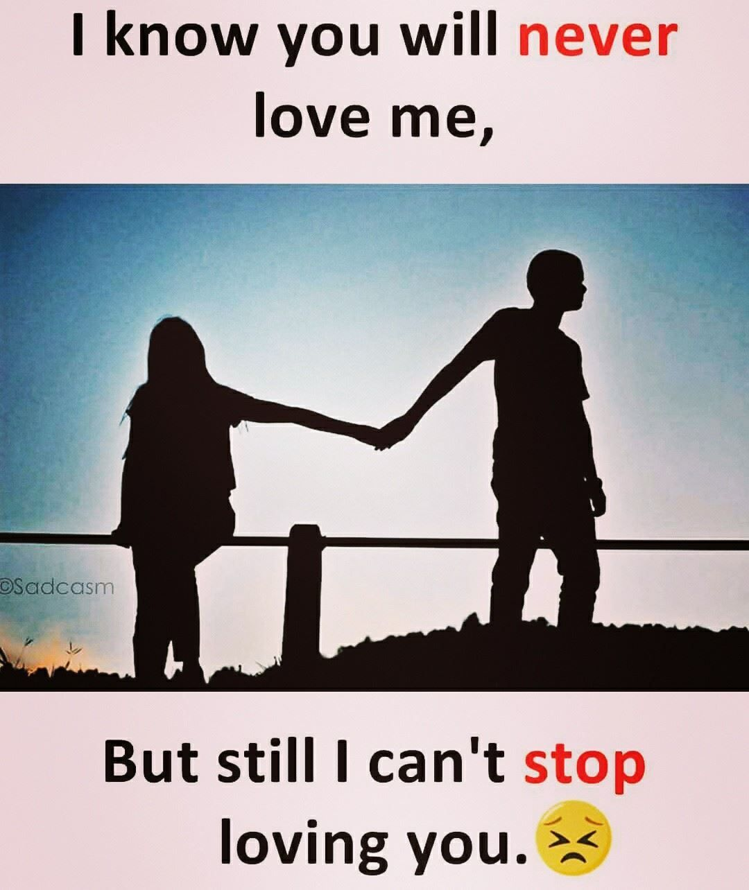 I Know You Will Never Love Me Friends Quotes Funny Love Quotes For Crush Reality Quotes