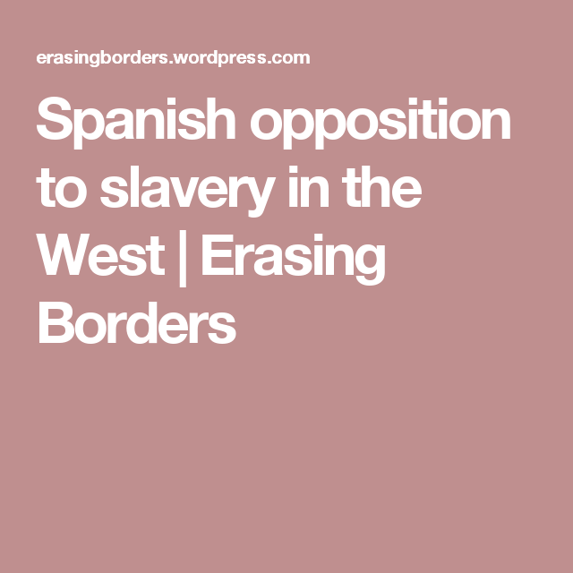 Spanish opposition to slavery in the West | Erasing Borders