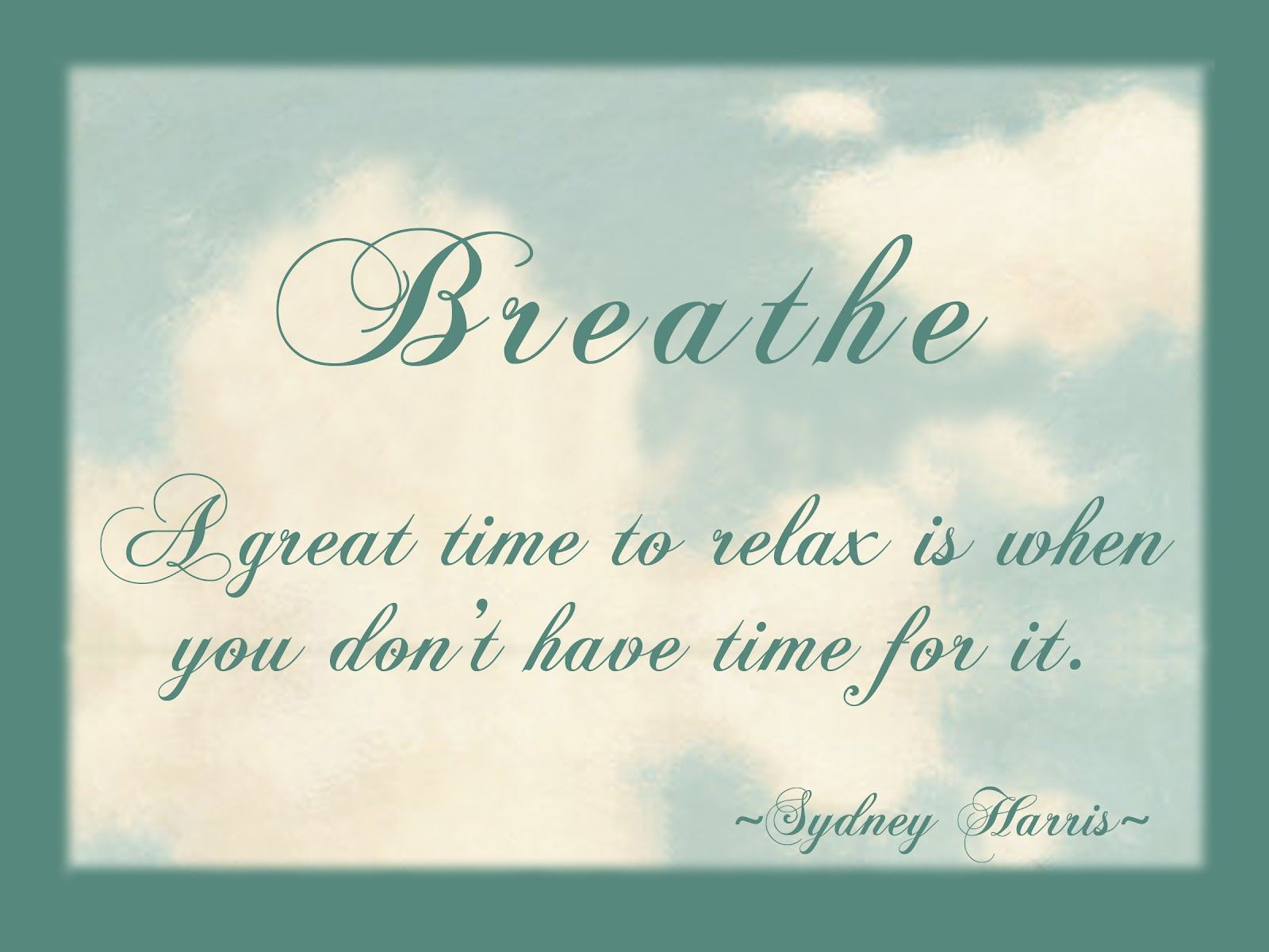 Breathe. A great time to relax is when you don't have time for it. http://fluidisometrics.com