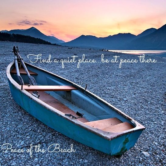 Find A Quiet Place To Be At Peace Quote Via Peace Of The Beach On Facebook At Www Facebook Com Mariannespea Peaceful Place Quotes Peace Quotes Peace Sign Quote