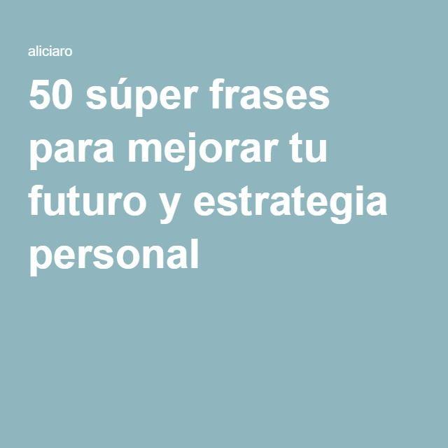 50 súper frases para mejorar tu futuro y estrategia personal ...