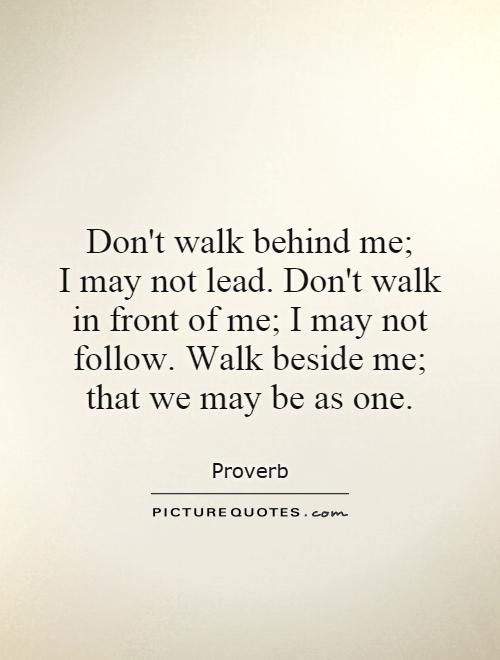 Dont Walk Behind Me I May Not Lead Dont Walk In Front Of Me I May Not Follow Walk Beside Me That We Quote 1 Jpg 500 Just Be Quotes Me Quotes This Is Us Quotes