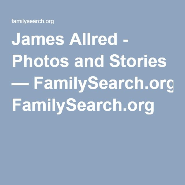 James Allred - Photos and Stories — FamilySearch.org