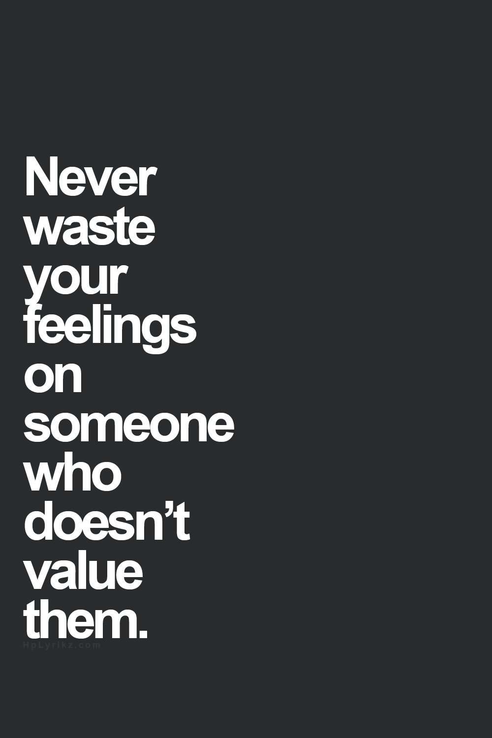 Never waste your feelings on someone who doesn't value ...
