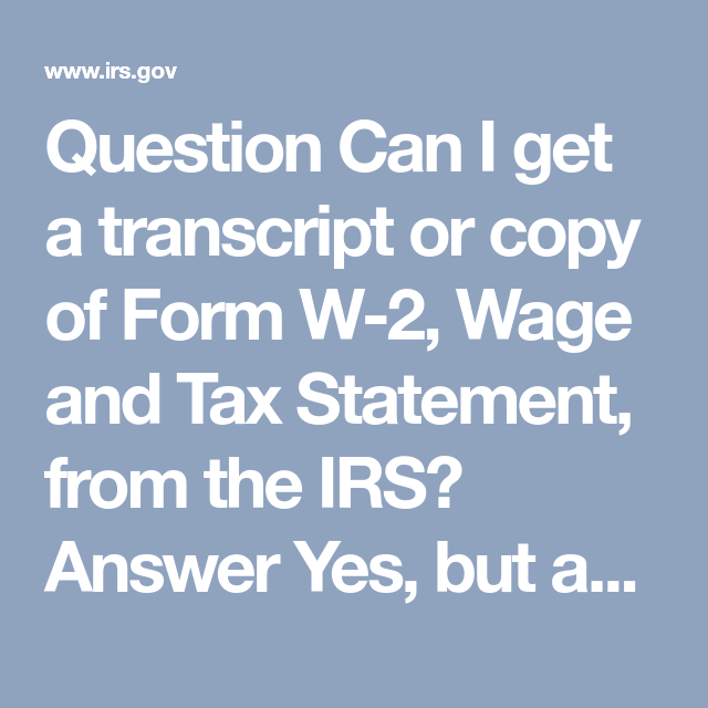 Question Can I Get A Transcript Or Copy Of Form W-2, Wage