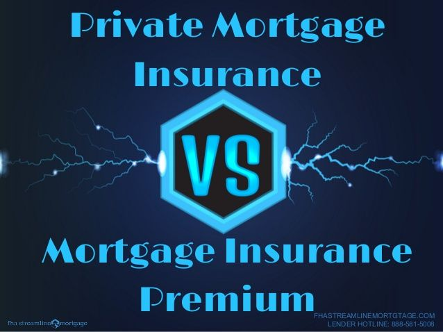 Private Mortgage Insurance Vs Mortgage Insurance Premium Get More Information Here Private Mortgage Insurance