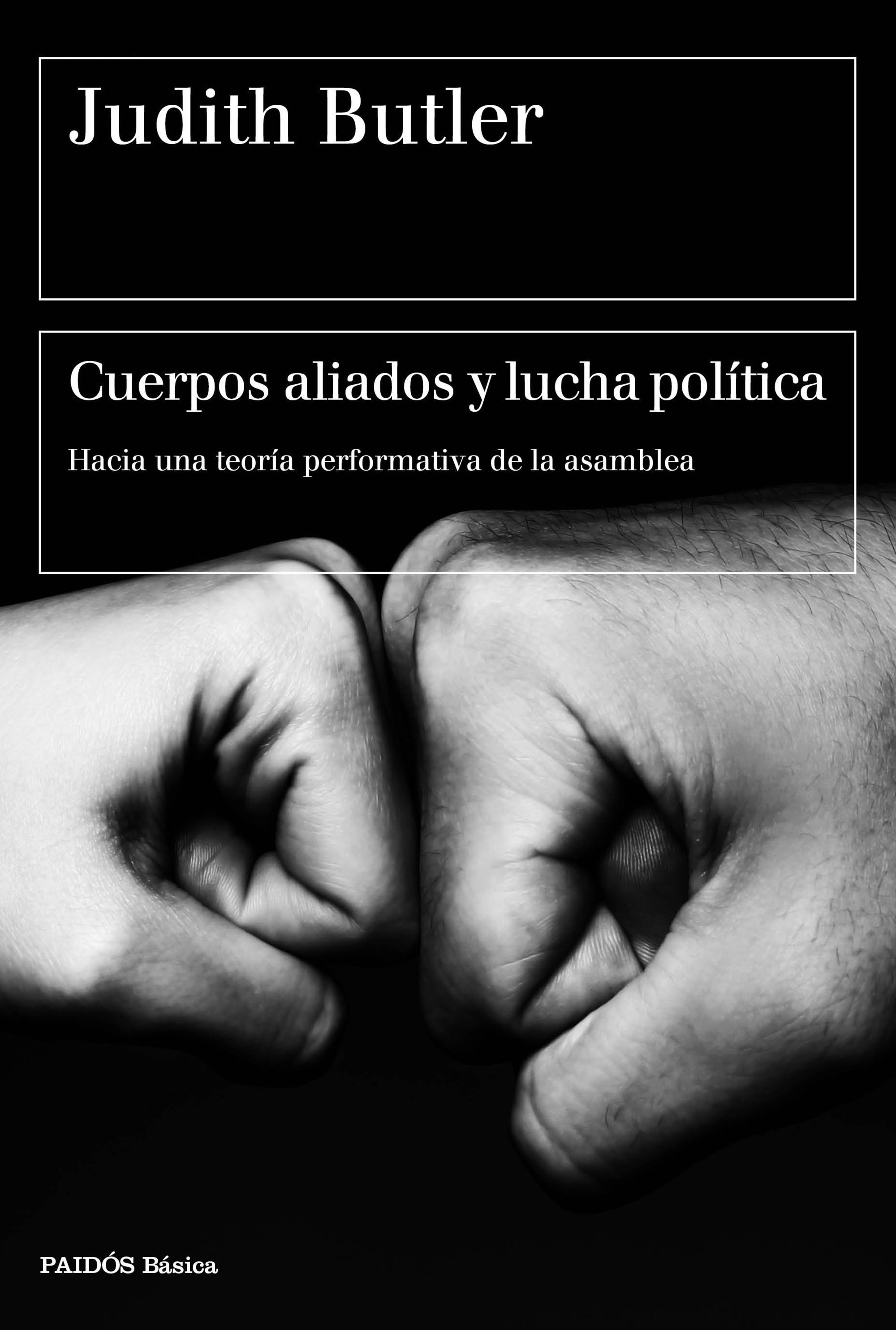 Cuerpos aliados y lucha política : hacia una teoría performativa de la asamblea / Judith Butler.  Editorial:Barcelona : Paidós, 2017. http://absysnetweb.bbtk.ull.es/cgi-bin/abnetopac01?TITN=564641