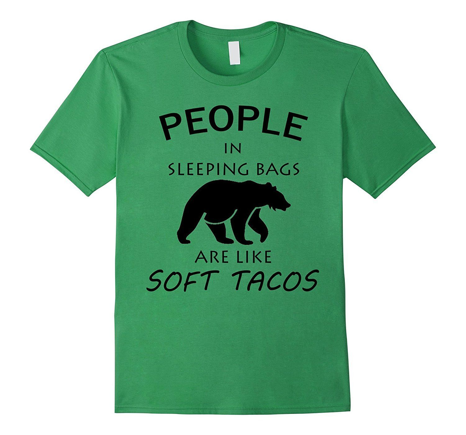 People In Sleeping Bags Are Like Soft Tacos Camping T