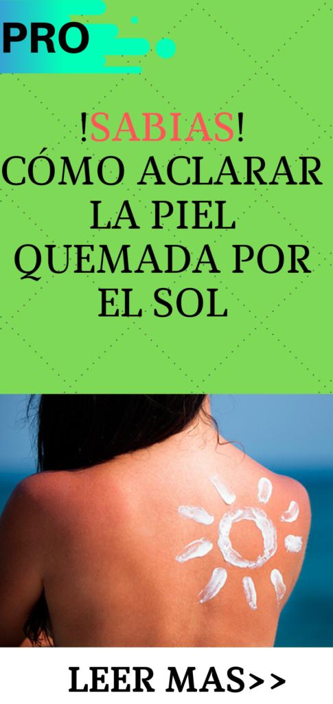 Sabes Cómo Aclarar La Piel Quemada Por El Sol Pro Salud Consejos Y Mas Remedios Casero Saludable Piel Quemada Cómo Aclarar La Piel Aclarar La Piel