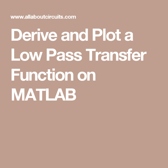 Derive and Plot a Low Pass Transfer Function on MATLAB | Electronics