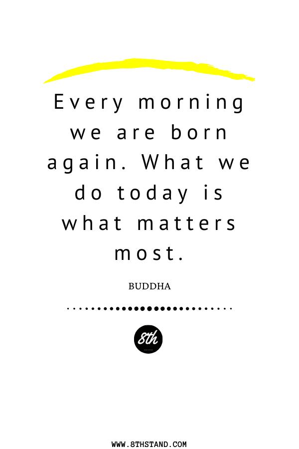 Good Morning, Make this day count! #8thstand #Stayforward #GoodMorning #morningquotes #morningvibes #Dailyquotes #Quoteoftheday #bornagain #makeitcount #carpediem #seizetheday #buddha #buddhism