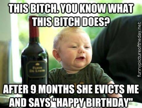 f69de68bdc4e85b11540e8baf426ae78 happy birthday evicted bitch funny drunk baby meme and all i,Drunk Teacher Meme