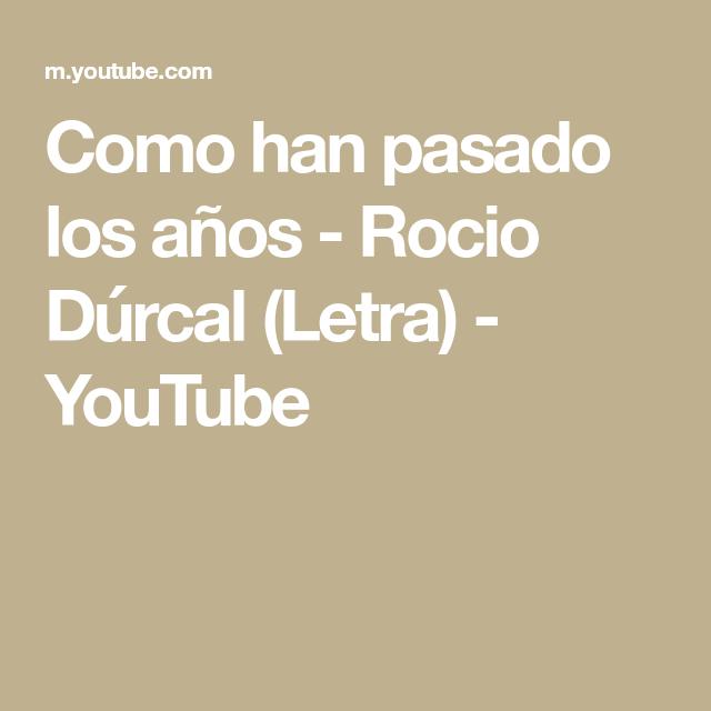 Como Han Pasado Los Años Rocio Dúrcal Letra Youtube Durcal Rocio Dúrcal Letras