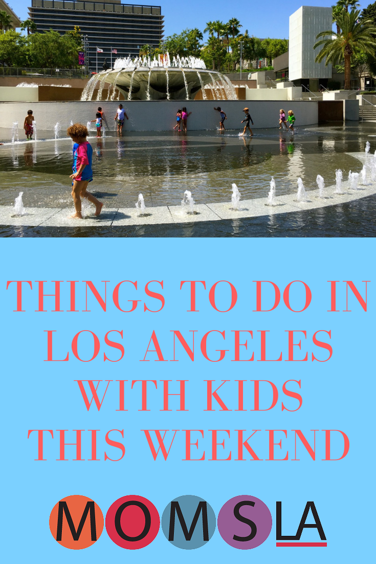 Fun Things To Do In Los Angeles With Kids This Weekend In 2019