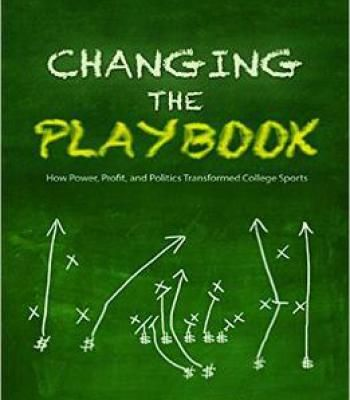 Changing The Playbook: How Power Profit And Politics Transformed College Sports PDF