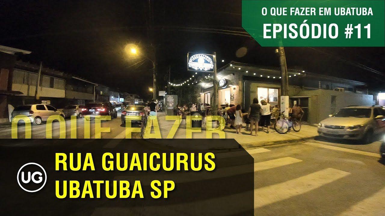 Ep 11 Rua Guaicurus O Que Fazer Em Ubatuba Na Regiao Central