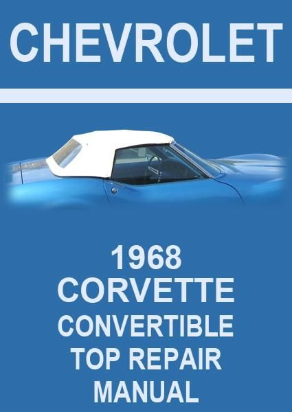 chevrolet corvette 1968 convertible roof service and repair manual rh pinterest com chevrolet corvette service manual 1998 chevrolet corvette service manual
