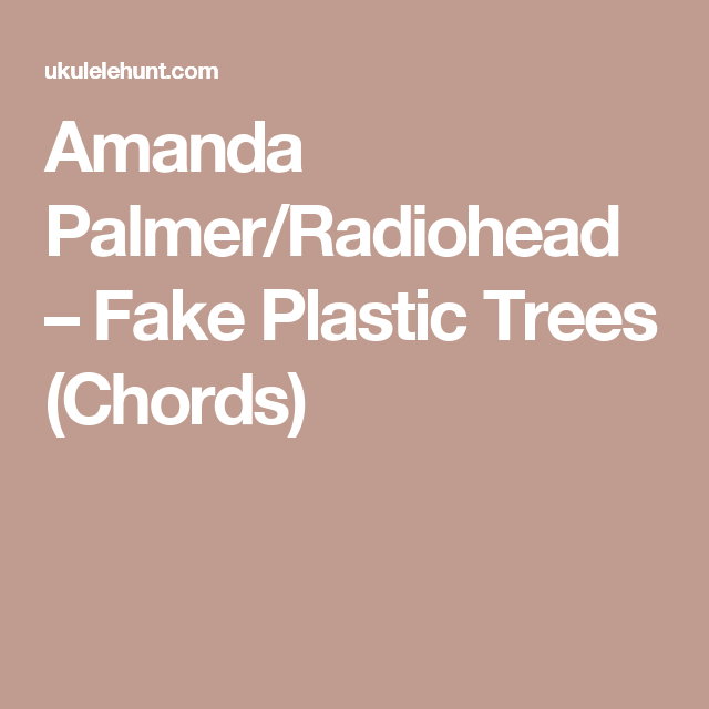 Amanda Palmerradiohead Fake Plastic Trees Chords Ukelele