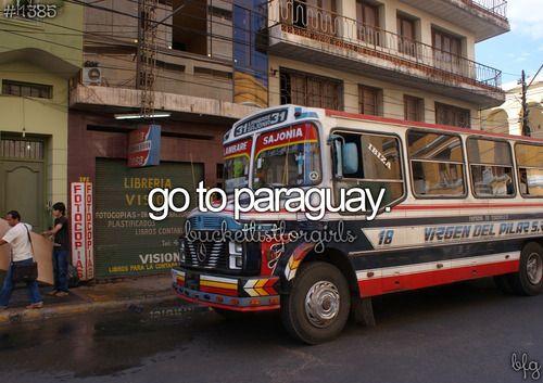 Bucket List - Go to Paraguay.