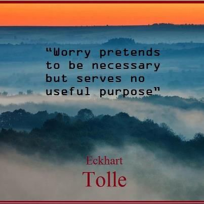 worry pretends   inspirational thoughts eckhart