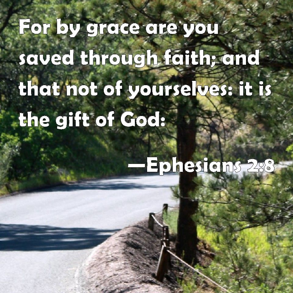 Ephesians for by grace are you saved through faith and that not