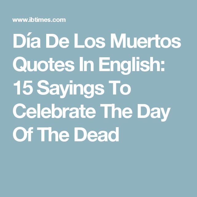 Día De Los Muertos Quotes In English: 15 Sayings To Celebrate The