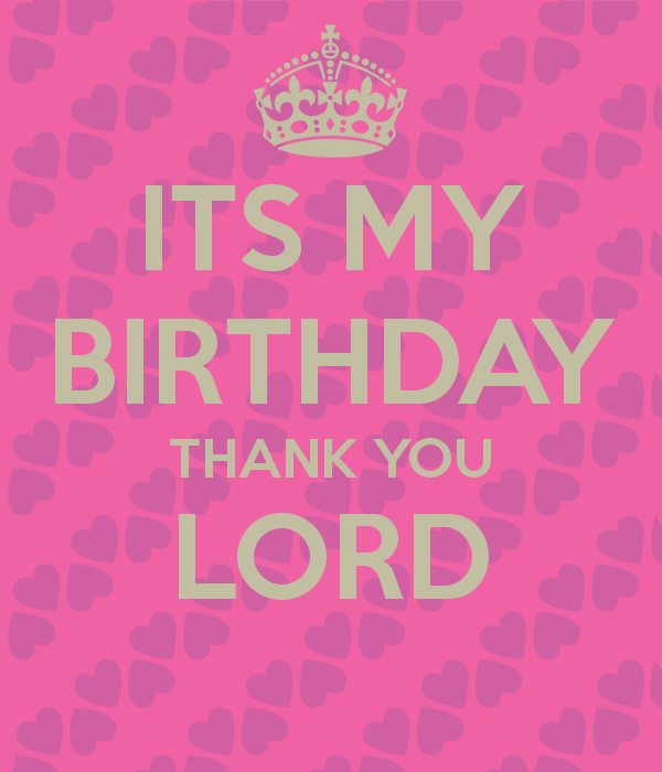 25th Birthday Quotes For Myself: ITS MY BIRTHDAY THANK YOU LORD