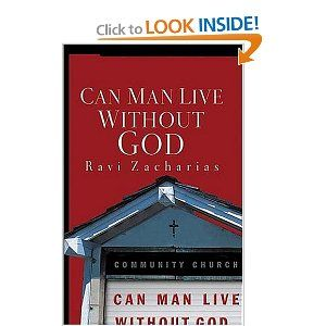 Can Man Live Without God Ravi Is A Very Powerful Apologist And One Of The Great Critical Thinkers Of Inspirational Books Theology Books Books You Should Read