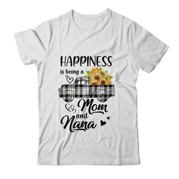 Happiness Is Being A Mom And Nana Sunflower Shirt Hoodie Funny Saying Mom Grandma Sunflower Proud Mother's Day Gifts For Personalized Great Nana Grandparent Gift Ideas For Grandmother Custom Love Granddaughters Grandsons Grandkids Family Tee T-Shirts Clothes Outfits Apparel Costume Great Saying For Men Women Girls Guy