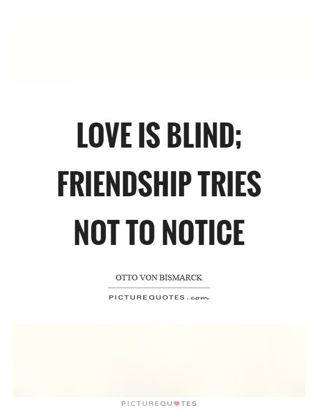Love Is Blind Quotes Gorgeous Love Is Blind Friendship Tries Not To Notice Picture Quotes