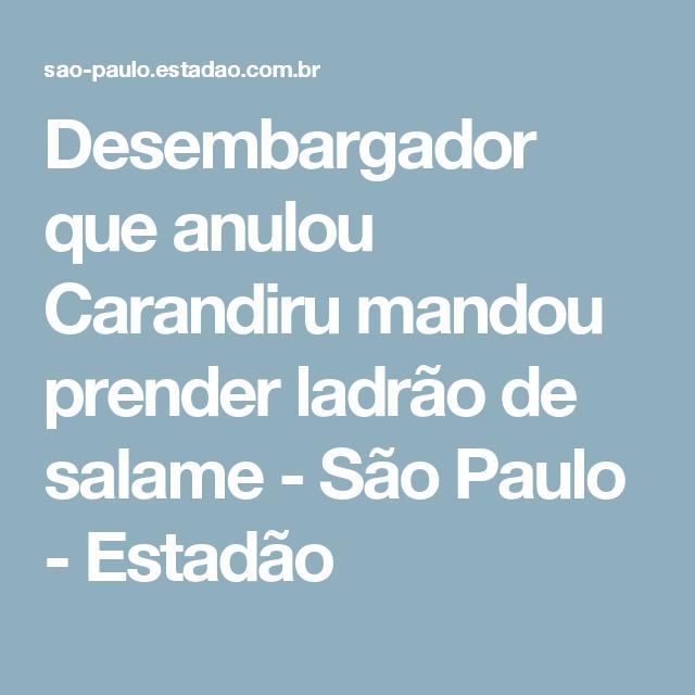 914cc572b Desembargador que anulou Carandiru mandou prender ladrão de salame - São  Paulo - Estadão São Paulo