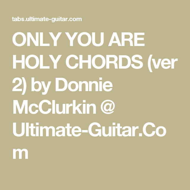 Only You Are Holy Chords Ver 2 By Donnie Mcclurkin Ultimate