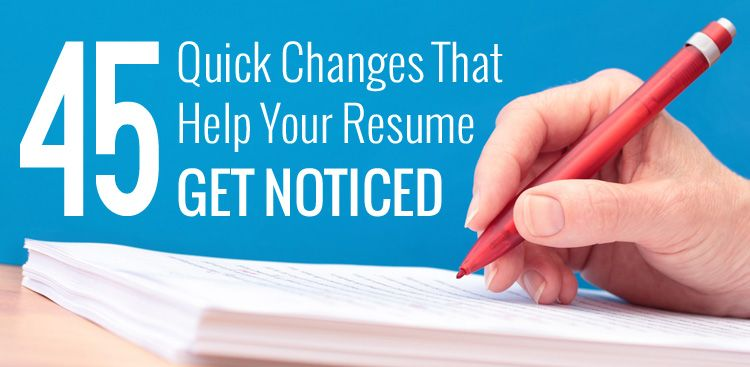 45 Quick Resume Changes That\u0027ll Get You Noticed Career Resume