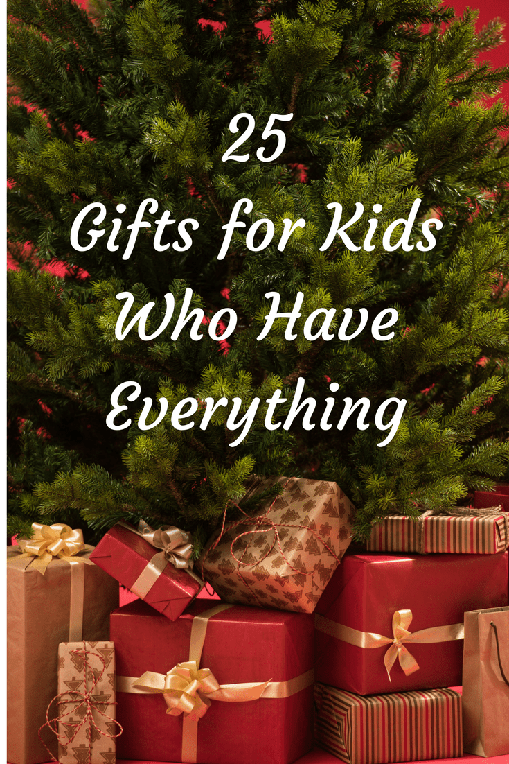 25 Gifts for Kids Who Have Everything - Wine in Mom ...