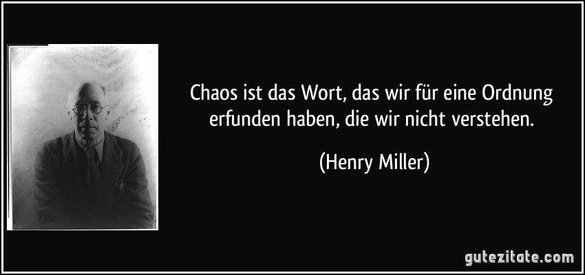 Chaos Ist Das Wort Das Wir Fur Eine Ordnung Erfunden Haben Die Wir Nicht Verstehen Henry Miller Spruche Zitate Chaos Zitate Grune Zitate