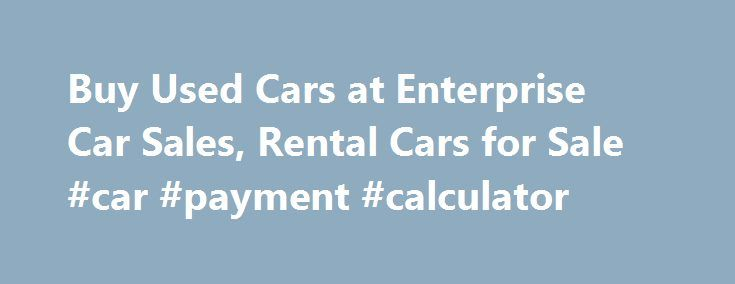 Buy Used Cars at Enterprise Car Sales, Rental Cars for Sale #car - Auto Payment Calculator