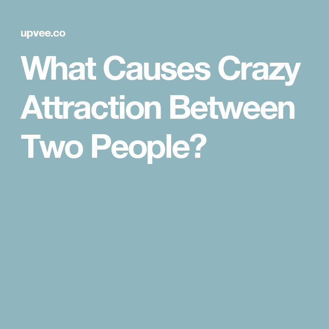 What causes attraction between people